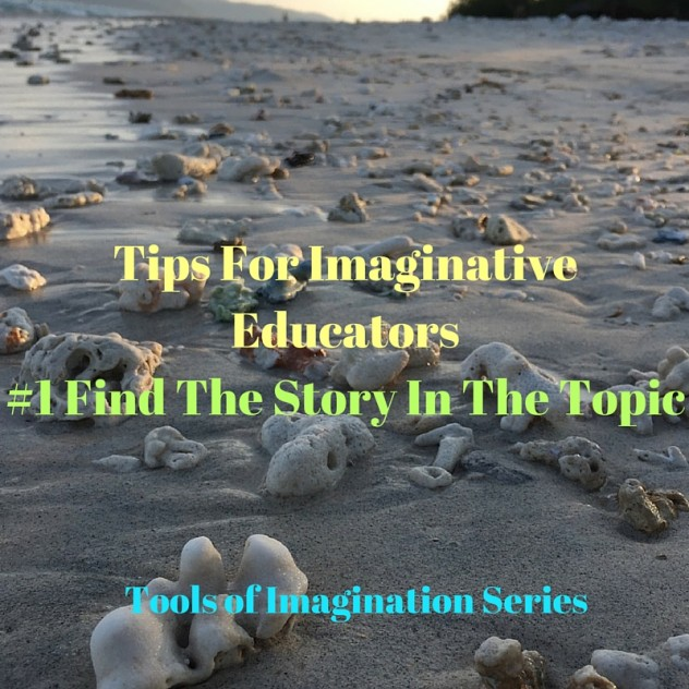 Tips For Imaginative Teachers: Find the Story And Make Your Teaching More Engaging For Students
